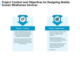Project Context And Objectives For Designing Mobile Screen Wireframes Services Ppt Ideas