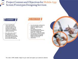 Project Context And Objectives For Mobile App Screen Prototypes Designing Services Ppt File