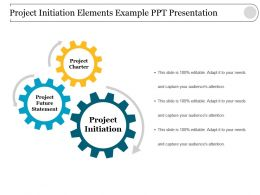 Project Initiation Elements Example Ppt Presentation