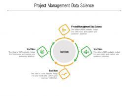 Project Management Data Science Ppt Powerpoint Presentation Portfolio Information Cpb