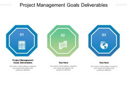 Project Management Goals Deliverables Ppt Powerpoint Presentation Layouts Ideas Cpb