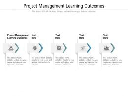 Project Management Learning Outcomes Ppt Powerpoint Presentation Outline Slides Cpb