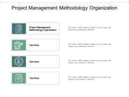 Project Management Methodology Organization Ppt Powerpoint Presentation Infographic Cpb