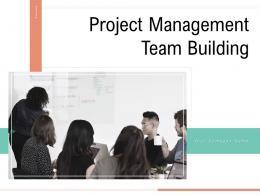 Project Management Team Building Powerpoint Presentation Slides