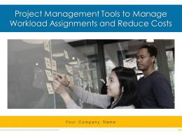 Project Management Tools To Manage Workload Assignments And Reduce Costs Complete Deck