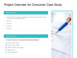 Project Overview For Consumer Case Study Ppt Powerpoint Presentation