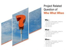 Project Related Question Of Who What When