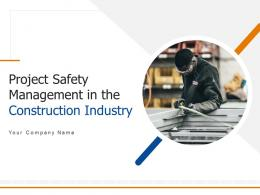 Project Safety Management In The Construction Industry Powerpoint Presentation Slides