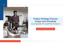 Project Strategy Process Scope And Schedule Complete Powerpoint Deck Complete Deck
