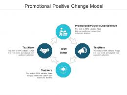Promotional Positive Change Model Ppt Powerpoint Presentation Ideas Graphics Pictures Cpb