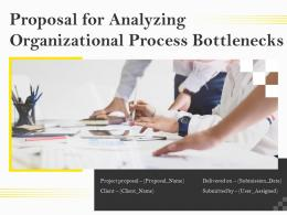 Proposal For Analyzing Organizational Process Bottlenecks Powerpoint Presentation Slides