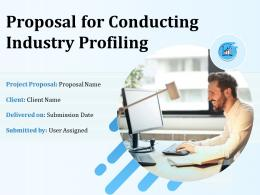 Proposal For Conducting Industry Profiling Powerpoint Presentation Slides