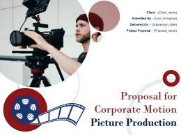 Proposal For Corporate Motion Picture Production Powerpoint Presentation Slides