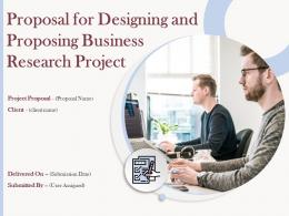 Proposal For Designing And Proposing Business Research Project Powerpoint Presentation Slides