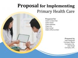 Proposal For Implementing Primary Health Care Powerpoint Presentation Slides