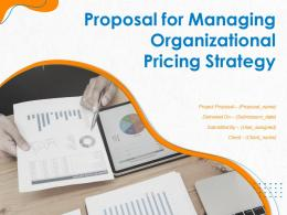 Proposal For Managing Organizational Pricing Strategy Powerpoint Presentation Slides