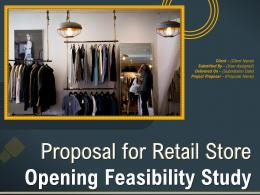 Proposal For Retail Store Opening Feasibility Study Powerpoint Presentation Slides