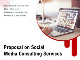 Proposal On Social Media Consulting Services Powerpoint Presentation Slides