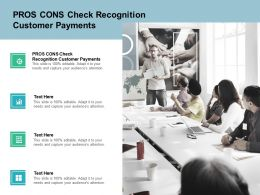 Pros Cons Check Recognition Customer Payments Ppt Powerpoint Presentation Inspiration Files Cpb