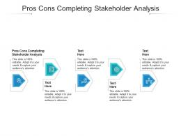 Pros Cons Completing Stakeholder Analysis Ppt Powerpoint Presentation Summary Cpb