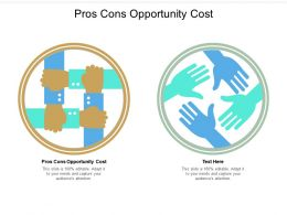 Pros Cons Opportunity Cost Ppt Powerpoint Presentation Professional Layouts Cpb