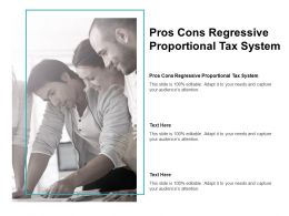 Pros Cons Regressive Proportional Tax System Ppt Powerpoint Presentation Inspiration Cpb