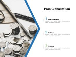 Pros Globalization Ppt Powerpoint Presentation Layouts Layouts Cpb
