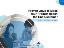 Proven Ways To Make Your Product Reach The End Customer Powerpoint Presentation Slides