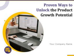 Proven Ways To Unlock The Product Growth Potential Powerpoint Presentation Slides