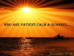 Proverbs 15 18 Who Are Patient Calma Quarrel Powerpoint Church Sermon