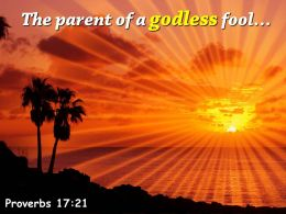 Proverbs 17 21 The Parent Of A Godless Powerpoint Church Sermon