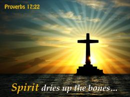 Proverbs 17 22 Spirit dries up the bones PowerPoint Church Sermon