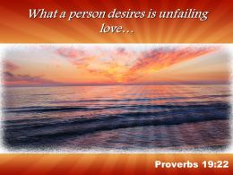 Proverbs 19 22 What a person desires is unfailing PowerPoint Church Sermon