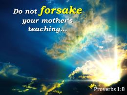 Proverbs 1 8 Do Not Forsake Your Mother Teaching Powerpoint Church Sermon