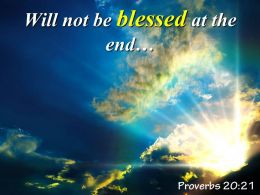 Proverbs 20 21 Will not be blessed PowerPoint Church Sermon