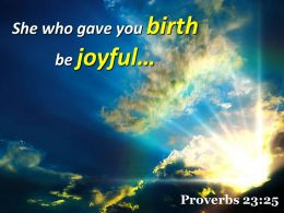 Proverbs 23 25 She Who Gave You Birth Be Powerpoint Church Sermon