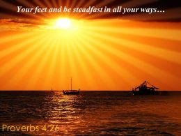 Proverbs 4 26 Your Feet And Be Steadfast Powerpoint Church Sermon