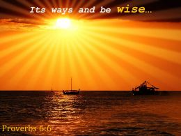 Proverbs 6 6 Its Ways And Be Wise Powerpoint Church Sermon