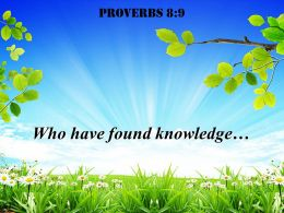 Proverbs 8 9 Who Have Found Knowledge Powerpoint Church Sermon