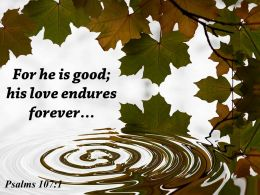 Psalms 107 1 For He Is Good His Love Powerpoint Church Sermon
