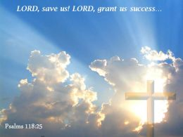 Psalms 118 25 LORD Grant Us Success PowerPoint Church Sermon