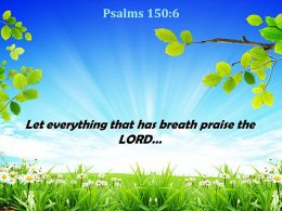 Psalms 150 6 Let Everything That Has Powerpoint Church Sermon