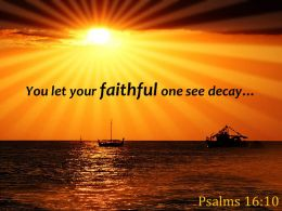 Psalms 16 10 You Let Your Faithful One See Powerpoint Church Sermon