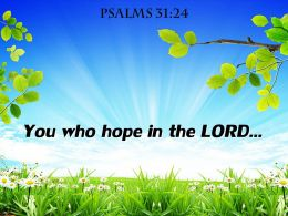 Psalms 31 24 You Who Hope In The LORD Powerpoint Church Sermon