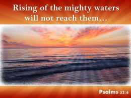 Psalms 32 6 The Mighty Waters Will Not Reach Powerpoint Church Sermon