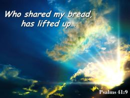 Psalms 41 9 Who Shared My Bread Has Lifted Powerpoint Church Sermon