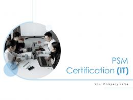 PSM Certification IT Powerpoint Presentation Slides Complete Deck