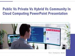 Public Vs Private Vs Hybrid Vs Community In Cloud Computing Powerpoint Presentation Complete Deck