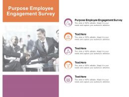 Purpose Employee Engagement Survey Ppt Powerpoint Presentation Infographics Images Cpb