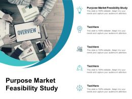 Purpose Market Feasibility Study Ppt Powerpoint Presentation Professional Brochure Cpb